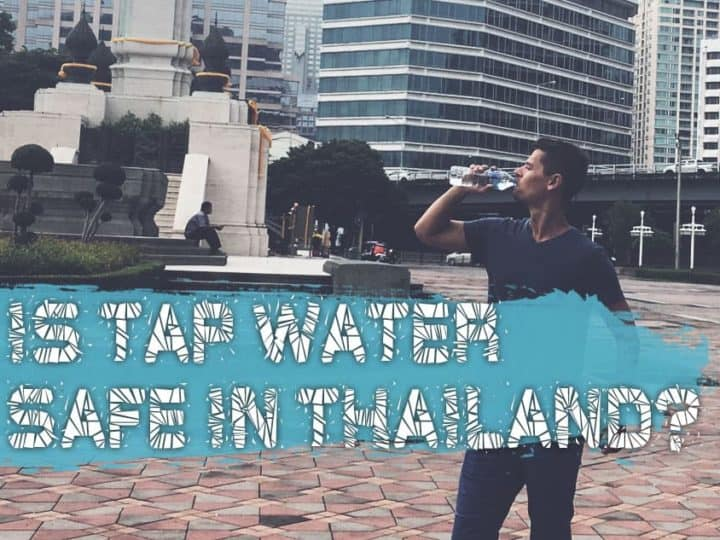 Can I Drink Tap Water In Thailand? Alternatives And Safety Tips 2020